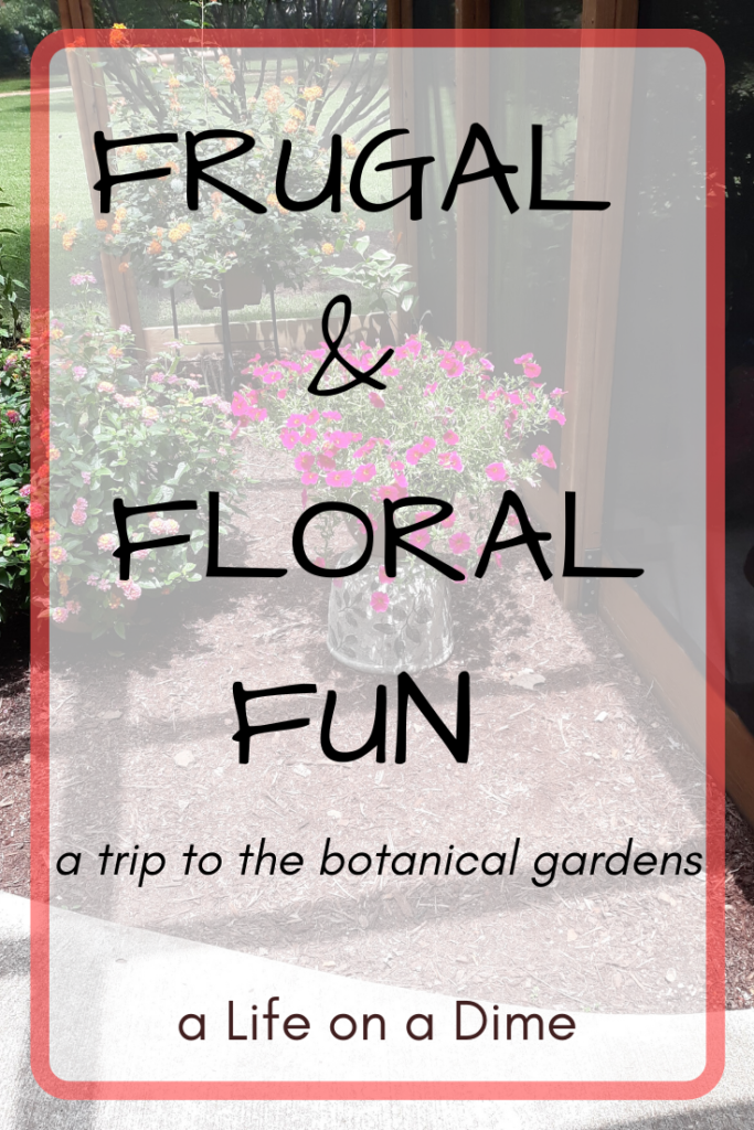 frugal and floral fun at the botanical gardens